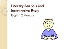 literary analysis and interpretive essay english honors ppt 1 literary analysis and interpretive essay english 2 honors