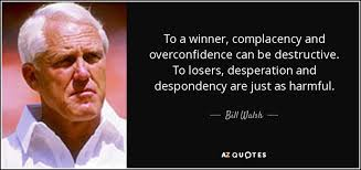 Complacency Quotes Adorable Bill Walsh Quote To A Winner Complacency And Overconfidence Can Be