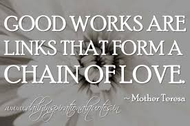 Quotes Works Good Works Are Links That Form A Chain Of Love Mother