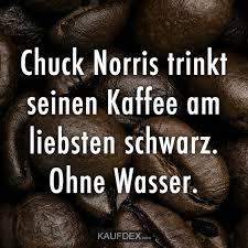 Chuck Norris Trinkt Seinen Kaffee Am Liebsten Schwarz Lustige
