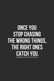 Catch 22 Quotes Enchanting Once You Stop Chasing The Wrong Things The Right Ones Catch You