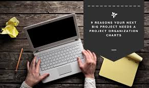9 Reasons Your Next Big Project Needs A Project Organization