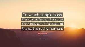 "Beautiful Ending Quotes Best of Abby Wambach Quote ""To Watch People Push Themselves Further Than"