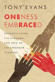 Oneness Embraced: Reconciliation, the Kingdom, and How We are Stronger  Together eBook: Tony Evans: Amazon.in: Kindle Store