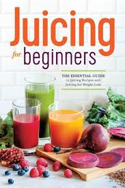the essential guide to juicing recipes