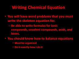 writing chemical equations you will have word problems that you must write the skeleton equation for