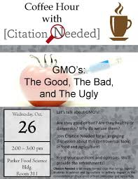 Coffee Hour With Citation Needed Gmos The Good The Bad And The