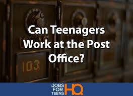 Office Jobs For Teens Can Teens Work At The Post Office Jobs For Teens Hq