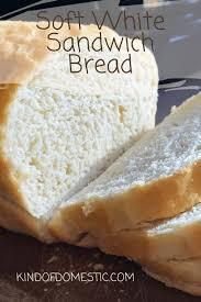 Soft White Sandwich Bread Recipe In 2019 Sides Recipes