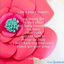 Paper Flower Quotes I Am A Paper Flower My Quotes Writings By Shradha Arora