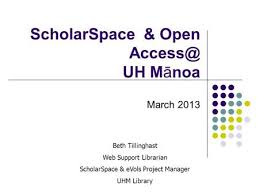 dspace an open source dynamic digital repository xizi cecilia scholarspace open uh mauml129noa 2013 beth tillinghast web support librarian scholarspace evols project