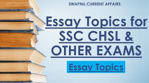 most expected essay topics for ssc chsl exam descriptive most expected essay topics for ssc chsl exam 2016 17 descriptive paper ssc chsl exam swapnil current affairs