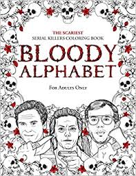 If your kids like to color, these alphabet coloring pages are sure to please! Amazon Com Bloody Alphabet The Scariest Serial Killers Coloring Book A True Crime Adult Gift Full Of Famous Murderers For Adults Only True Crime Gifts 9781702019392 Berry Brian Books