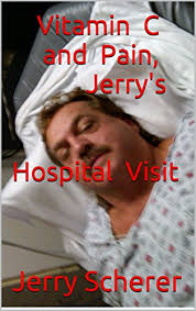 Vitamin C and Pain, Jerry's Hospital Visit - Kindle edition by ...