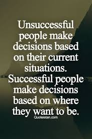 Successful Quotes Magnificent Unsuccessful People Make Decisions Based On Their Current