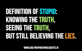 Definition Of StupidKnowing The TruthSeeing The TruthBut Still Classy Definition Of Quote