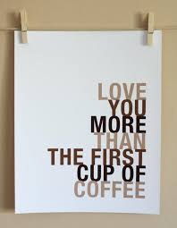 Coffee Love Quotes Adorable Love You More Than The First Cup Of Coffee Love Quote Collection