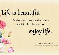 Life Is Beautiful Quotes Adorable Life Is Beautiful Quotes And Sayings 48greetings