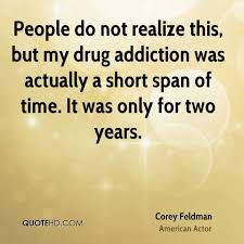 Corey Feldman Quotes QuoteHD Extraordinary Drug Addiction Quotes