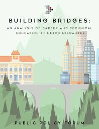 building bridges an analysis of career and technical education in building bridges an analysis of career and technical education in metro milwaukee public policy forum