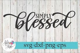 Download free vectors for use in adobe illustrator or other vector software. Simply Blessed Christian Svg Cutting Files 221164 Svgs Design Bundles