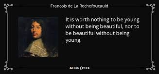 Quotes About Being Young And Beautiful Best Of Francois De La Rochefoucauld Quote It Is Worth Nothing To Be Young