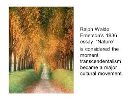 r ticism transcendentalism shifting the focus to the  ralph waldo emerson s 1836 essay nature