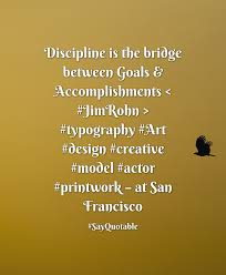 quote about discipline is the bridge between goals quote discipline is the bridge between goals accomplishments < jimrohn > typography