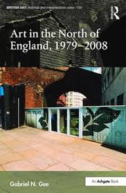 Art in the North of England, 1979-2008. Gabriel N. Gee