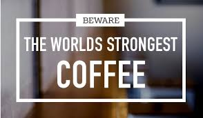 (darker beans generally have less caffeine than lighter ones.) so drinking a cup of death wish is. The 12 Deadliest Strongest Coffee Brands