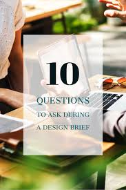 Questions To Ask Clients For Graphic Design 10 Questions To Ask During A Design Brief Graphic Design