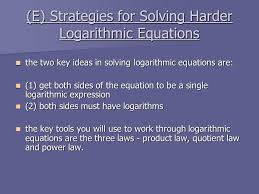 e strategies for solving harder logarithmic equations the two key ideas in solving logarithmic