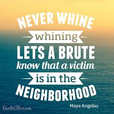 a angelou on growing up charity violence and spirituality  never whine whining lets a brute know that a victim is in the neighborhood a angelou