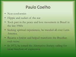 the alchemist paulo coelho born rio de janeiro 3 paulo coelho non conformist hippie and seeker of the new took part in the peace and love movement in in the late 1960s seeking spiritual