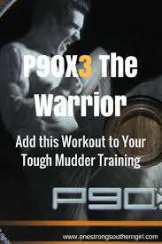 p90x3 the warrior add this workout to your tough mudder one strong southern
