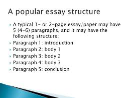 a typical or page essay paper have paragraphs  2  a typical 1 or 2 page essay paper have 5 4 6 paragraphs and it have the following structure  paragraph 1 introduction  paragraph 2