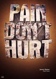 Roadhouse Quotes Classy Pain Don't Hurt Pinterest Patrick Swayze And Movie