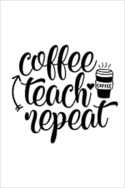 Two, coffee, teachers, podcast, graduation, commencement, speaker, educator, summer, growth the pilot episode for the two coffee teacher podcast. Coffee Teach Repeat A Notebook Blank Lined Journal Perfect Gift Under 10 For Teacher Appreciation Summer Break Or Back To School Ideas Grade Composition Book 120 Pages 6x9 Inches Slezia