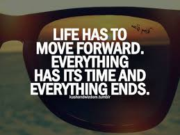 Moving On In Life Quotes Life Has To Move Forward Everything Has Gorgeous Quotes For Moving On In Life