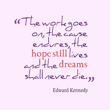 Ted Kennedy Quotes The Dream Lives On Best Of Picture The Work Goes QuotesCover