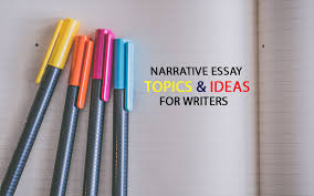 narrative essay topics ideas narrative essay topics and ideas for writers