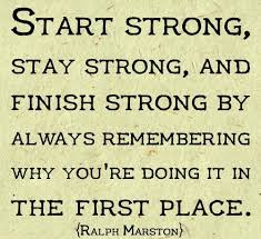 Finish Strong Quotes Gorgeous Start Strong Stay Strong Finish Strong Ralphmarston