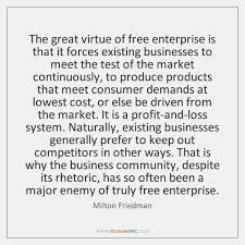 Quotes About Existing The Great Virtue Of Free Enterprise Is That It Forces Existing