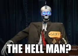 the hell man? - Geoff Peterson - quickmeme via Relatably.com
