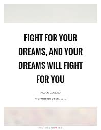 Fight For Your Dreams Quotes Best of Fight For Your Dreams And Your Dreams Will Fight For You Picture