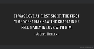 It Was Love At First Sight The First Time Yossarian Saw The Simple Quotes About Love At First Site