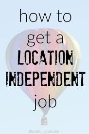 images about location independent job ideas curious how to get a location independent job finding a job that lets you work