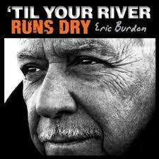 "The Animals' <b>Eric Burdon</b> to Release ""<b>Til</b> Your River Runs Dry'"