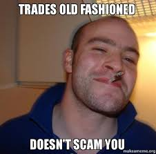 Trades old fashioned Doesn't scam you - Good Guy Greg   Make a Meme via Relatably.com