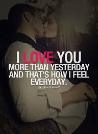 Love You More Quotes Best I Love You More Than Yesterday And That's How I Feel Everyday 48